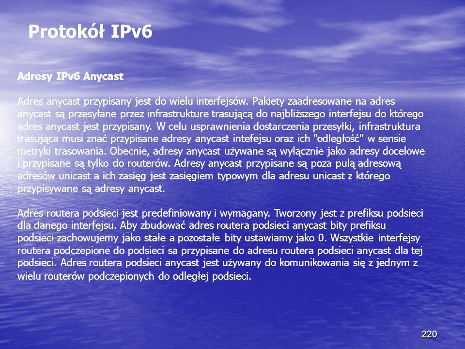 220 Protokół IPv6 Adresy IPv6 Anycast Adres anycast przypisany jest do wielu interfejsów. Pakiety zaadresowane na adres anycast są przesyłane przez in