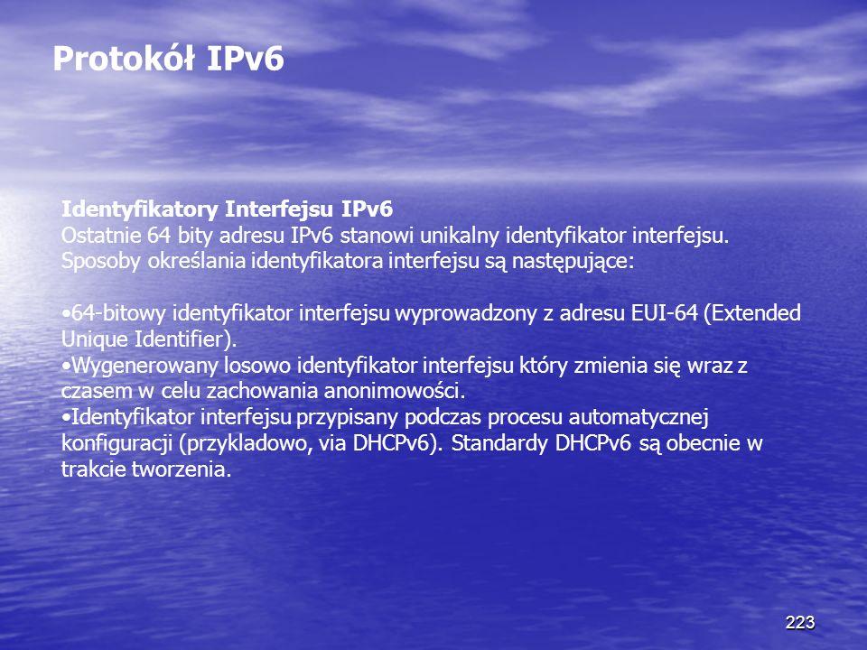 223 Protokół IPv6 Identyfikatory Interfejsu IPv6 Ostatnie 64 bity adresu IPv6 stanowi unikalny identyfikator interfejsu. Sposoby określania identyfika