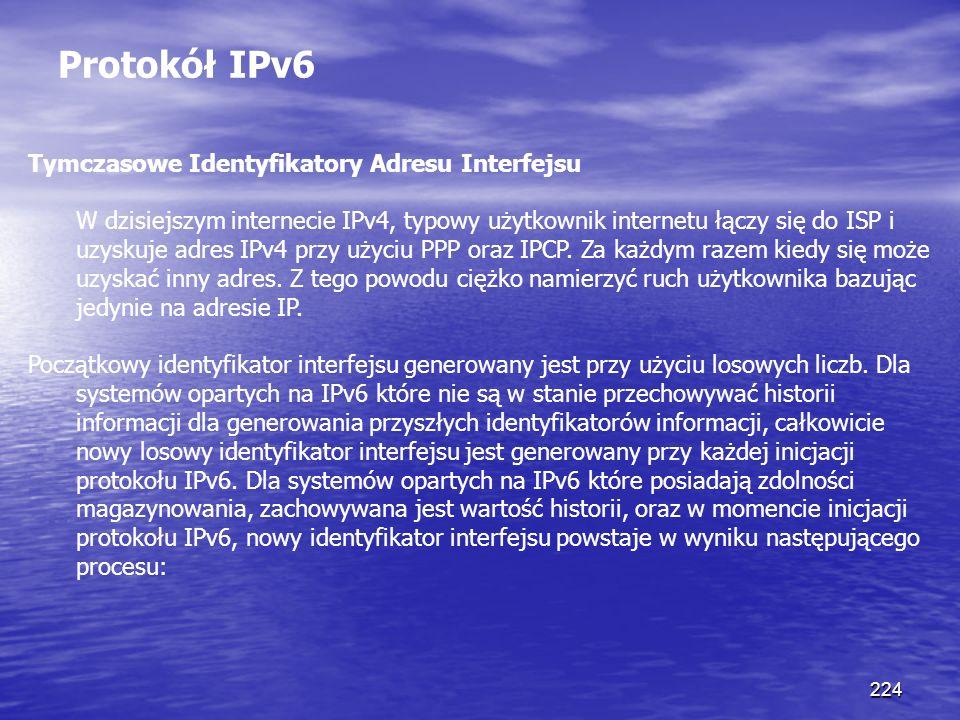 224 Protokół IPv6 Tymczasowe Identyfikatory Adresu Interfejsu W dzisiejszym internecie IPv4, typowy użytkownik internetu łączy się do ISP i uzyskuje a