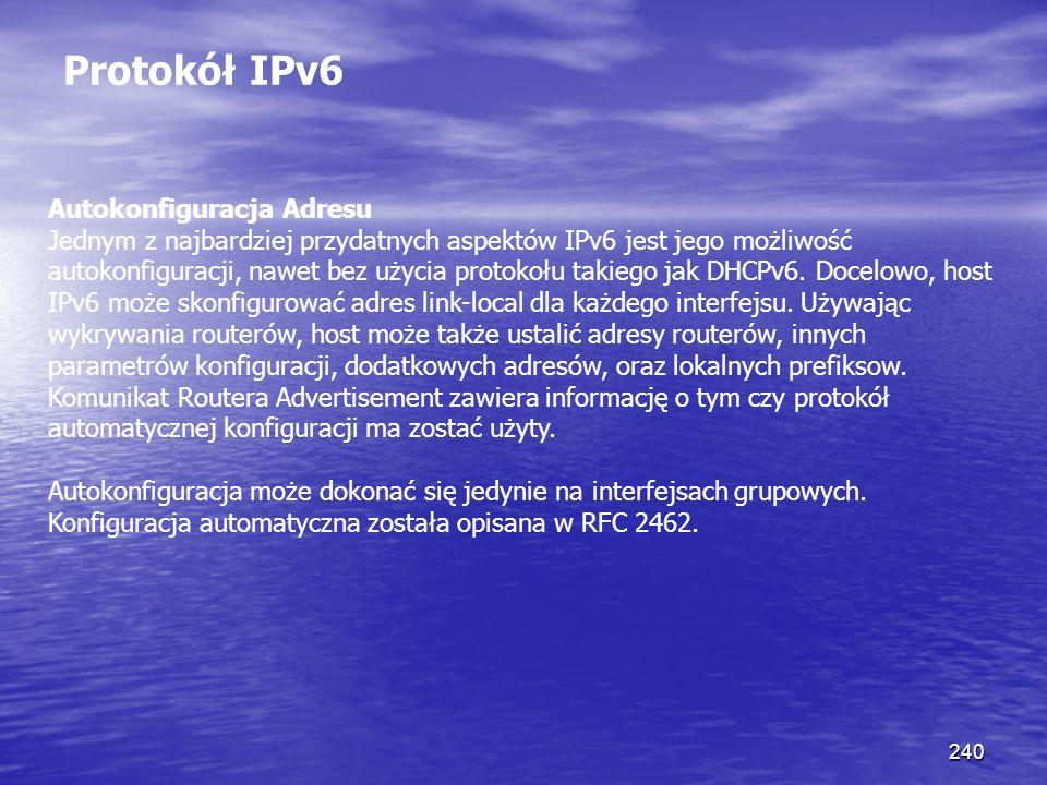 240 Protokół IPv6 Autokonfiguracja Adresu Jednym z najbardziej przydatnych aspektów IPv6 jest jego możliwość autokonfiguracji, nawet bez użycia protok