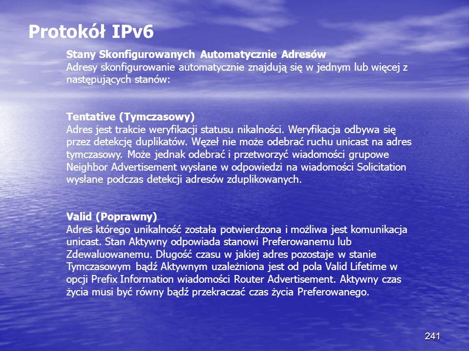 241 Protokół IPv6 Stany Skonfigurowanych Automatycznie Adresów Adresy skonfigurowanie automatycznie znajdują się w jednym lub więcej z następujących s
