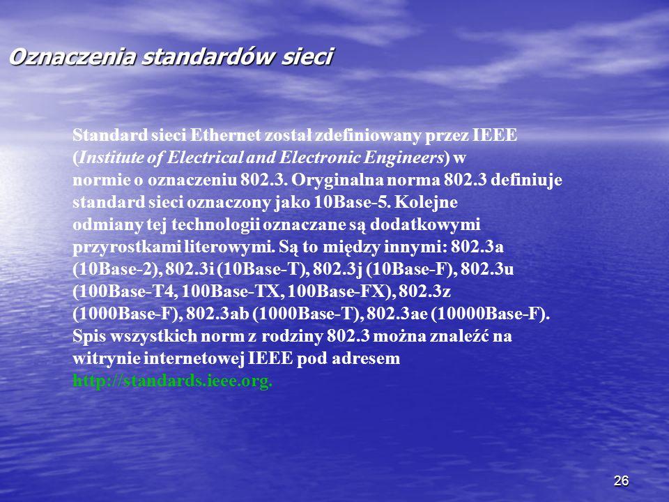 26 Oznaczenia standardów sieci Standard sieci Ethernet został zdefiniowany przez IEEE (Institute of Electrical and Electronic Engineers) w normie o oz