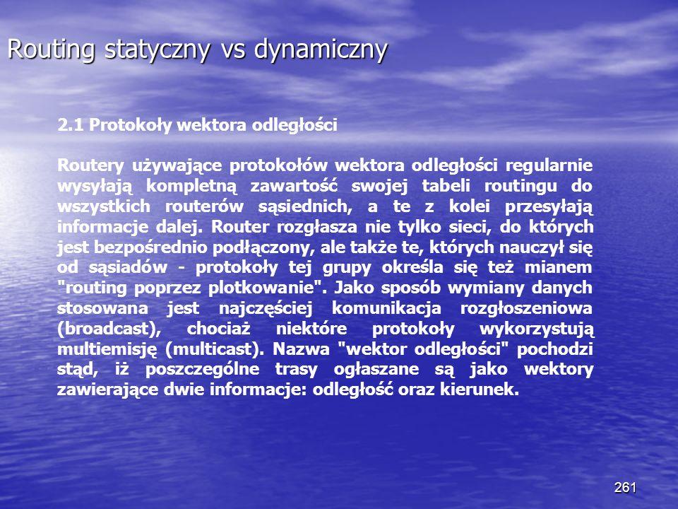 261 Routing statyczny vs dynamiczny 2.1 Protokoły wektora odległości Routery używające protokołów wektora odległości regularnie wysyłają kompletną zaw