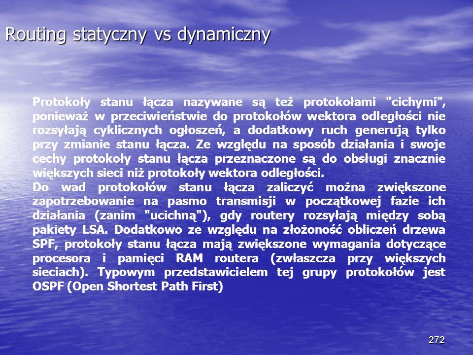 272 Routing statyczny vs dynamiczny Protokoły stanu łącza nazywane są też protokołami