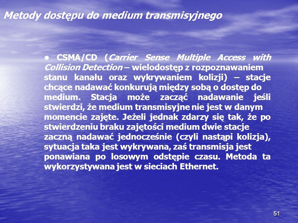 51 Metody dostępu do medium transmisyjnego CSMA/CD (Carrier Sense Multiple Access with Collision Detection – wielodostęp z rozpoznawaniem stanu kanału