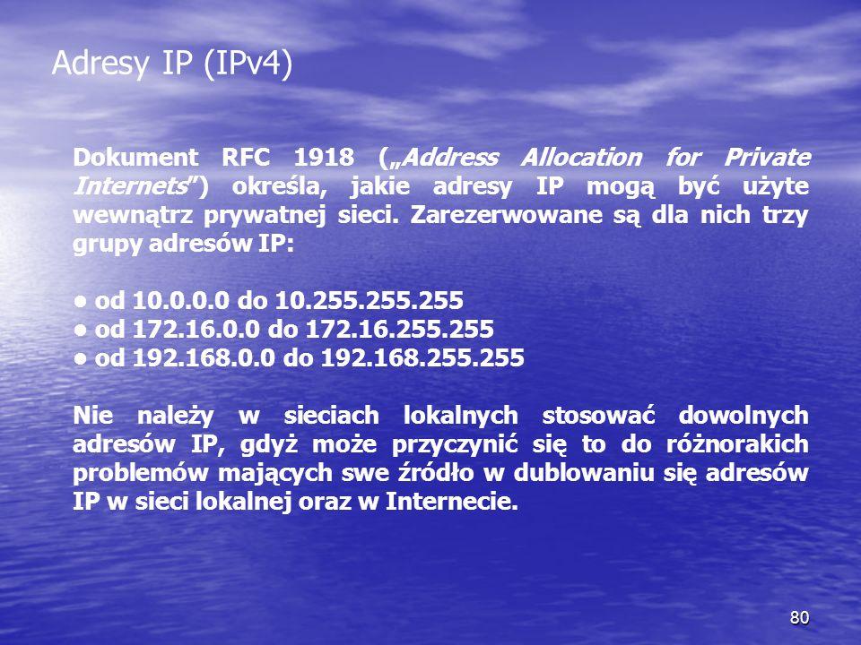 80 Adresy IP (IPv4) Dokument RFC 1918 (Address Allocation for Private Internets) określa, jakie adresy IP mogą być użyte wewnątrz prywatnej sieci. Zar