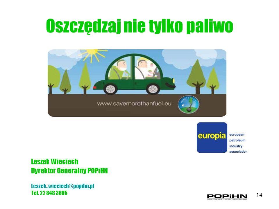 Oszczędzaj nie tylko paliwo Leszek Wieciech Dyrektor Generalny POPiHN Leszek..wieciech@popihn.pl Tel. 22 848 3605 14