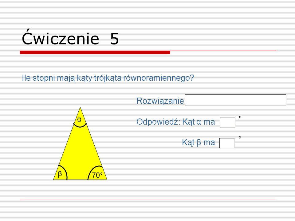 Ile stopni mają kąty trójkąta równoramiennego? 70° α Ćwiczenie 5 β Odpowiedź: Kąt α ma ° Kąt β ma ° Rozwiązanie