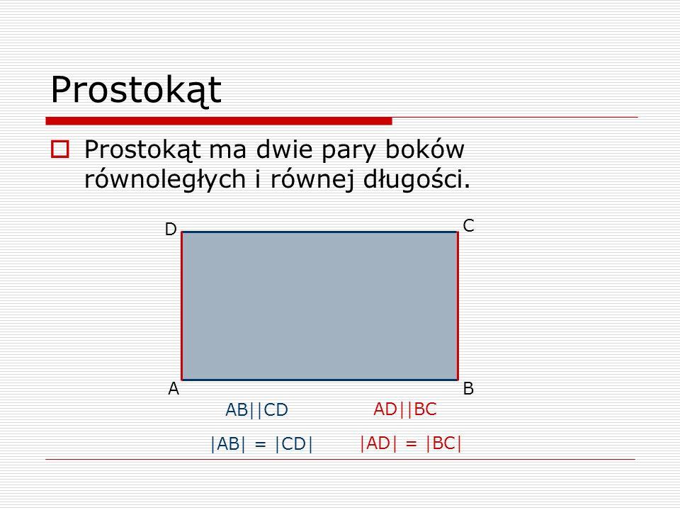 Prostokąt Prostokąt ma dwie pary boków równoległych i równej długości. A B C D |AB| = |CD| |AD| = |BC| AB||CD AD||BC