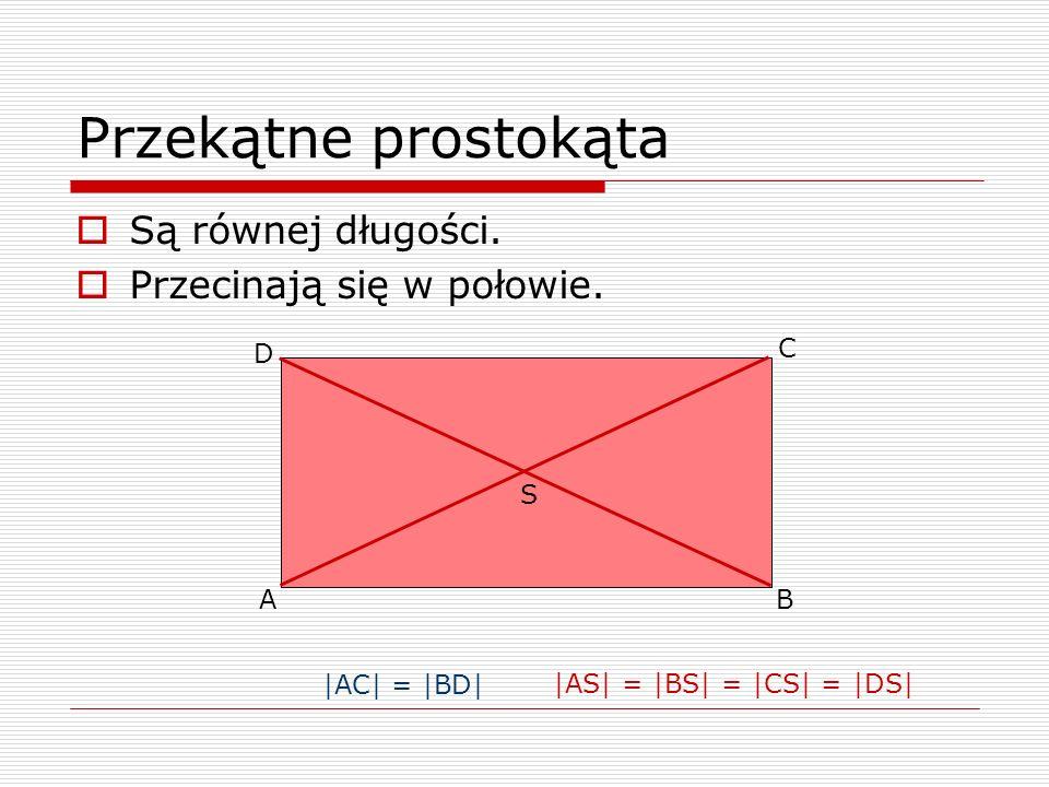 Przekątne prostokąta Są równej długości. Przecinają się w połowie. A B C D |AC| = |BD| |AS| = |BS| = |CS| = |DS| S