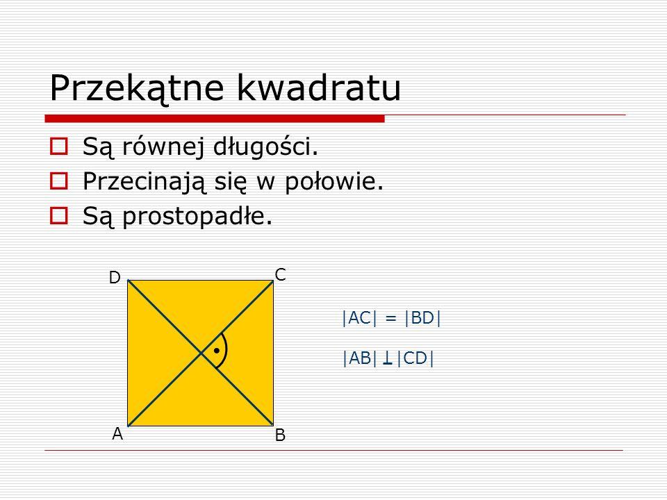 Przekątne kwadratu Są równej długości. Przecinają się w połowie. Są prostopadłe. A B C D |AC| = |BD| |AB| l |CD|