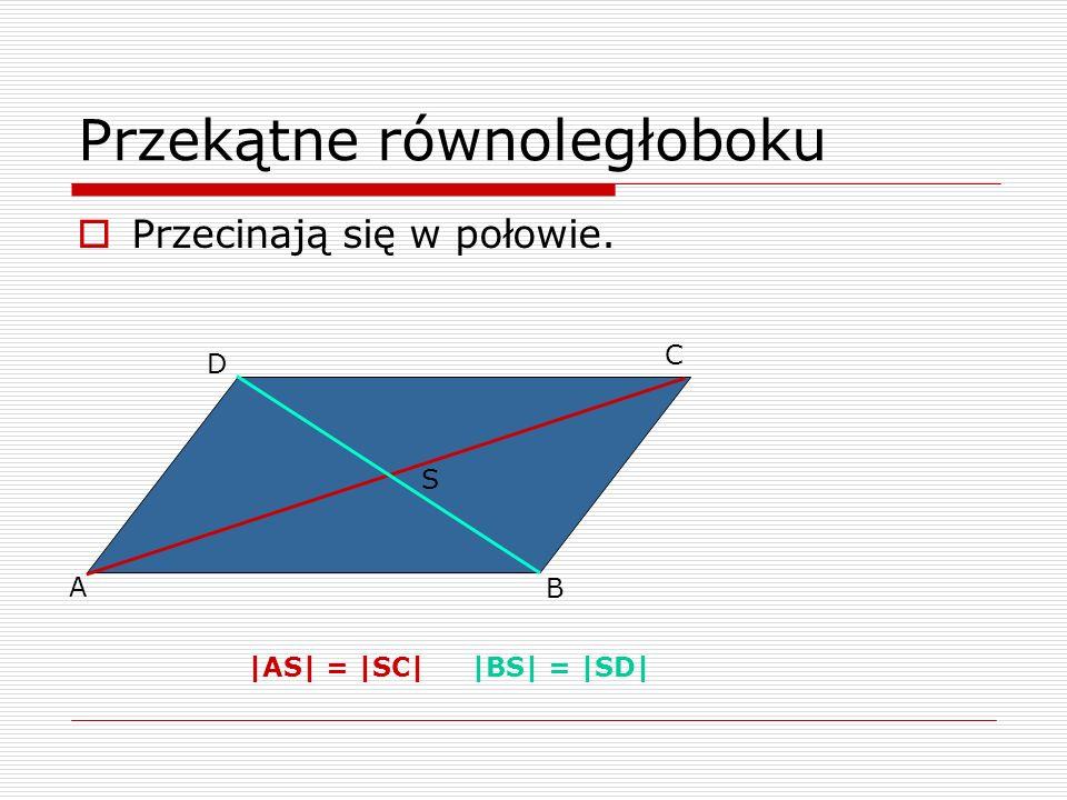 Przekątne równoległoboku Przecinają się w połowie. A B C D S |AS| = |SC| |BS| = |SD|