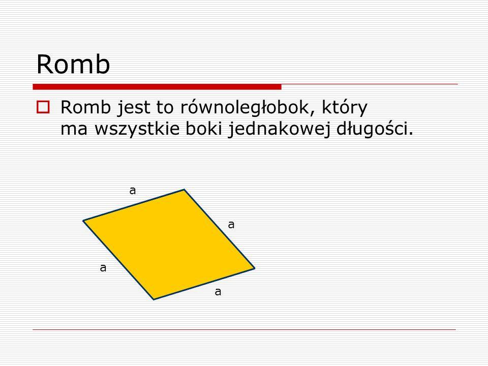 Romb Romb jest to równoległobok, który ma wszystkie boki jednakowej długości. a a a a