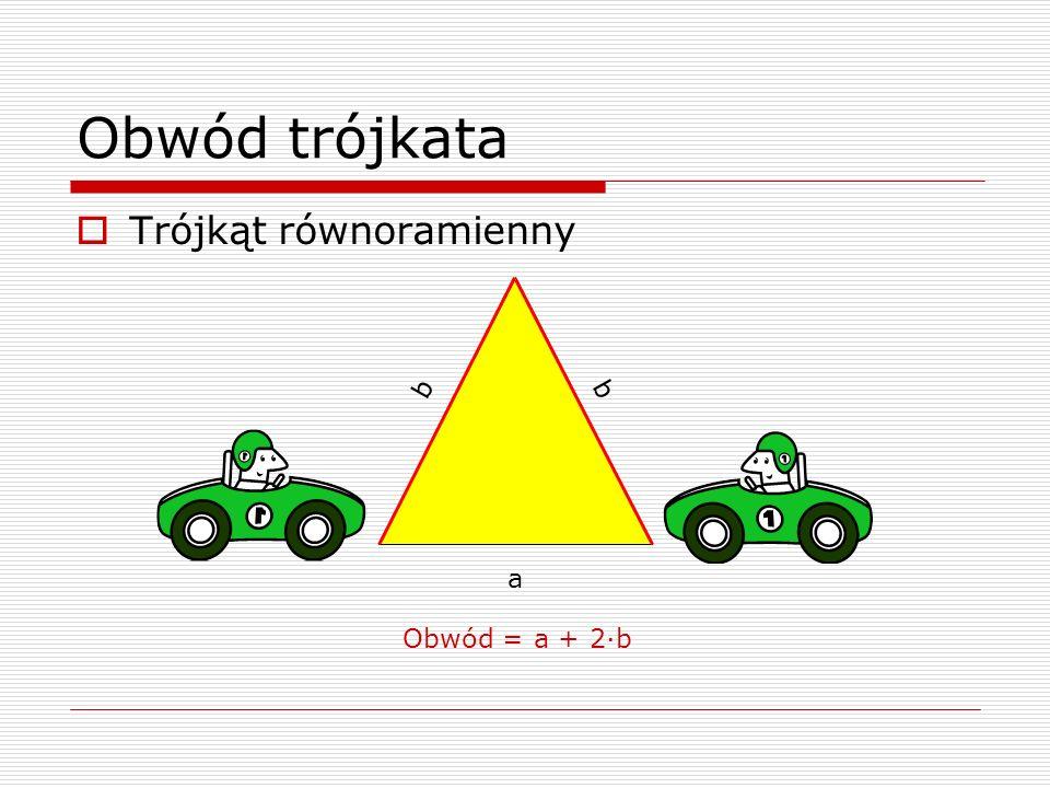 Obwód trójkata Trójkąt równoramienny a b b Obwód = a + 2·b