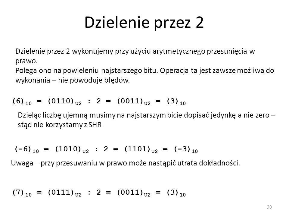 Dzielenie przez 2 30 Dzielenie przez 2 wykonujemy przy użyciu arytmetycznego przesunięcia w prawo. Polega ono na powieleniu najstarszego bitu. Operacj