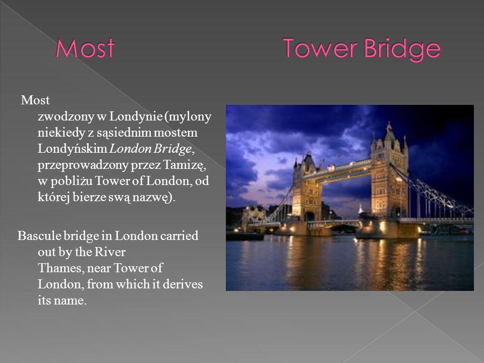Most zwodzony w Londynie (mylony niekiedy z sąsiednim mostem Londyńskim London Bridge, przeprowadzony przez Tamizę, w pobliżu Tower of London, od której bierze swą nazwę).