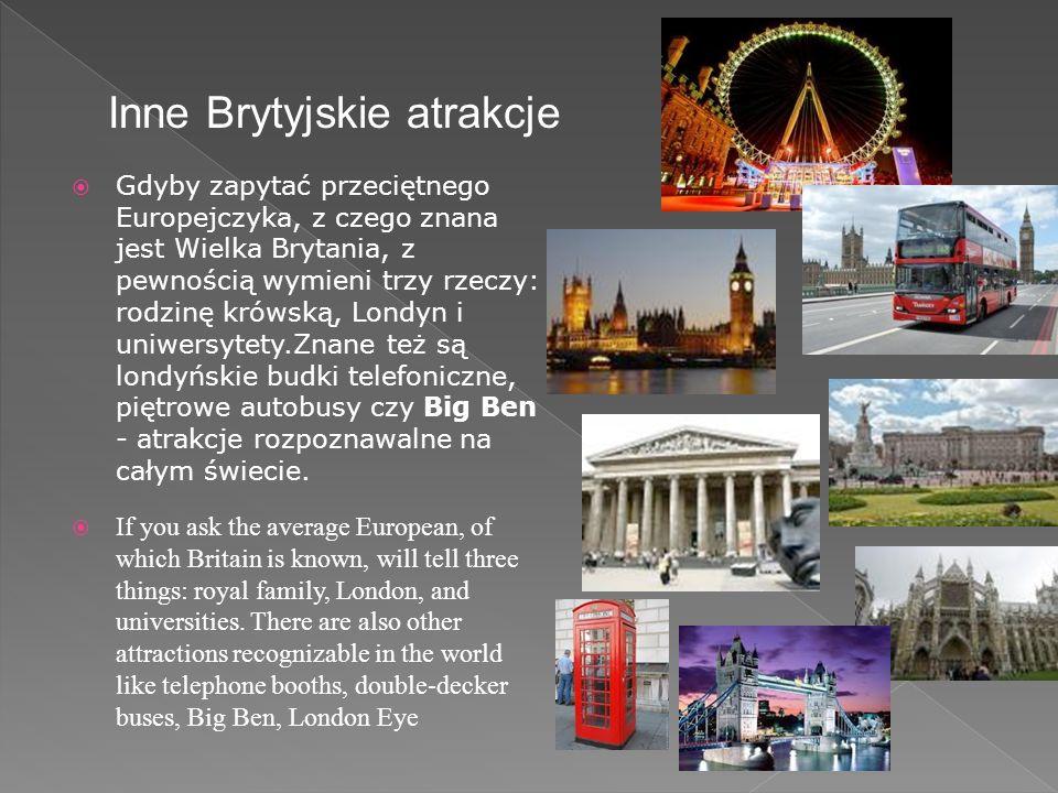 Gdyby zapytać przeciętnego Europejczyka, z czego znana jest Wielka Brytania, z pewnością wymieni trzy rzeczy: rodzinę krówską, Londyn i uniwersytety.Znane też są londyńskie budki telefoniczne, piętrowe autobusy czy Big Ben - atrakcje rozpoznawalne na całym świecie.