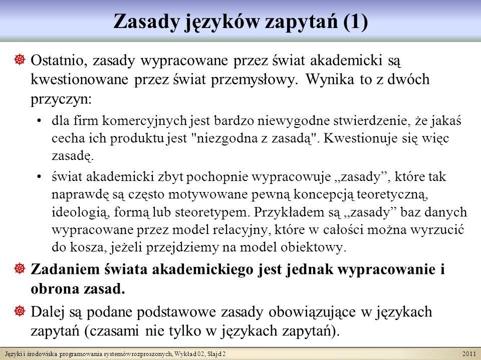 Języki i środowiska programowania systemów rozproszonych, Wykład 02, Slajd 2 2011 Zasady języków zapytań (1) Ostatnio, zasady wypracowane przez świat akademicki są kwestionowane przez świat przemysłowy.