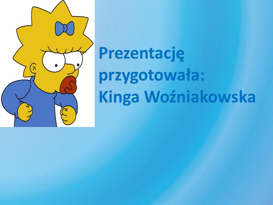 Prezentację przygotowała: Kinga Woźniakowska