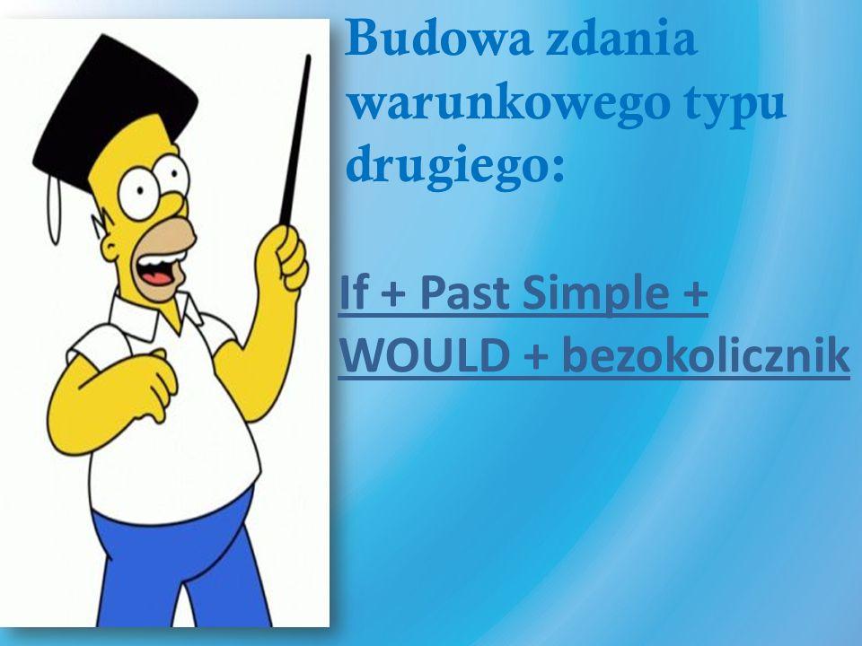 Budowa zdania warunkowego typu drugiego: If + Past Simple + WOULD + bezokolicznik