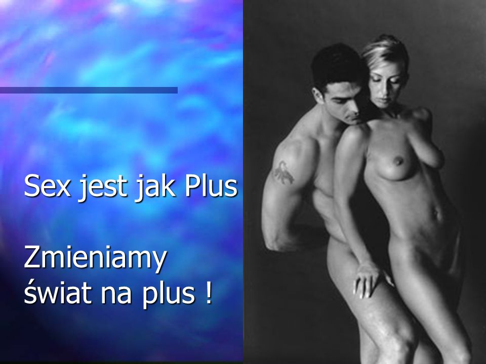 Sex jest jak Plus Zmieniamy świat na plus ! Sex jest jak Plus Zmieniamy świat na plus !