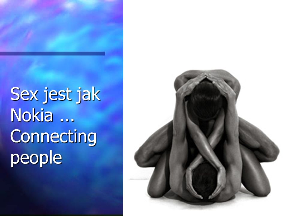 Sex jest jak Nokia... Connecting people