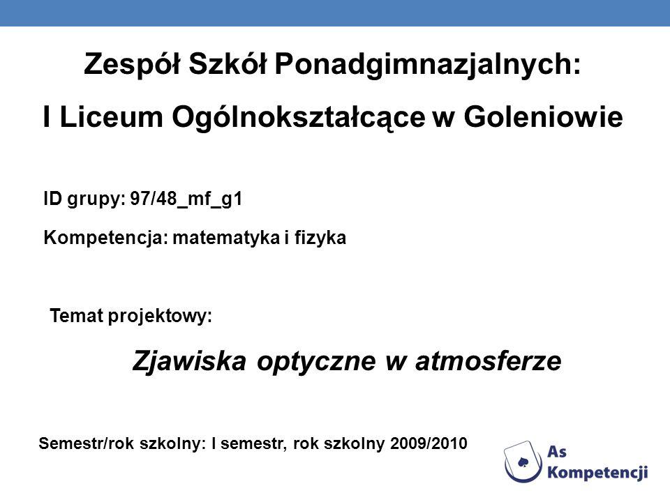 Zespół Szkół Ponadgimnazjalnych: I Liceum Ogólnokształcące w Goleniowie ID grupy: 97/48_mf_g1 Kompetencja: matematyka i fizyka Temat projektowy: Zjawi