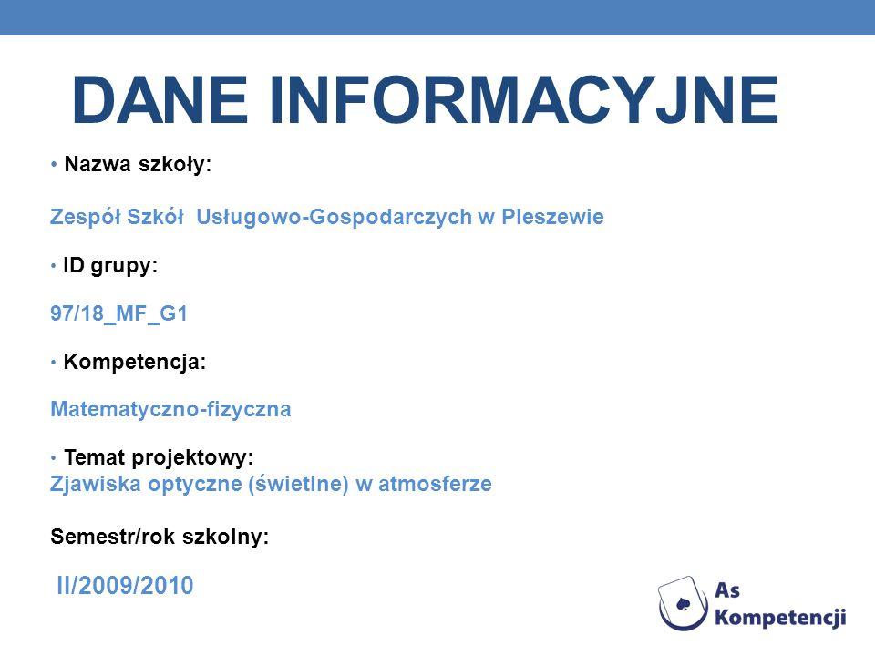 DANE INFORMACYJNE Nazwa szkoły: Zespół Szkół Usługowo-Gospodarczych w Pleszewie ID grupy: 97/18_MF_G1 Kompetencja: Matematyczno-fizyczna Temat projekt