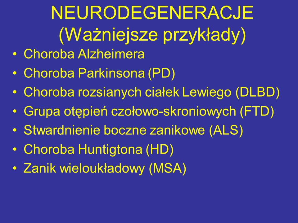 NEURODEGENERACJE (Ważniejsze przykłady) Choroba Alzheimera Choroba Parkinsona (PD) Choroba rozsianych ciałek Lewiego (DLBD) Grupa otępień czołowo-skro