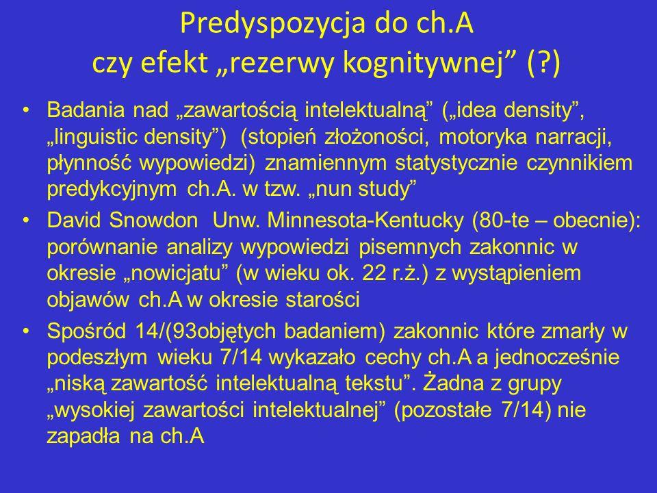 Predyspozycja do ch.A czy efekt rezerwy kognitywnej (?) Badania nad zawartością intelektualną (idea density, linguistic density) (stopień złożoności,
