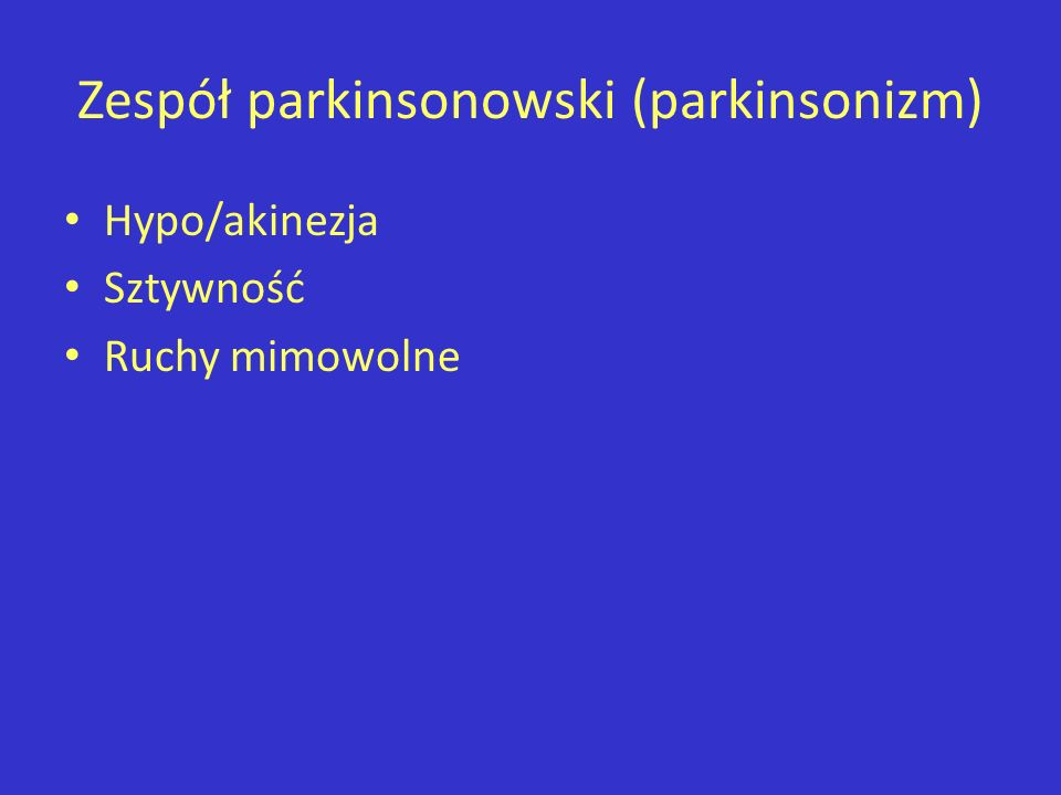 Zespół parkinsonowski (parkinsonizm) Hypo/akinezja Sztywność Ruchy mimowolne