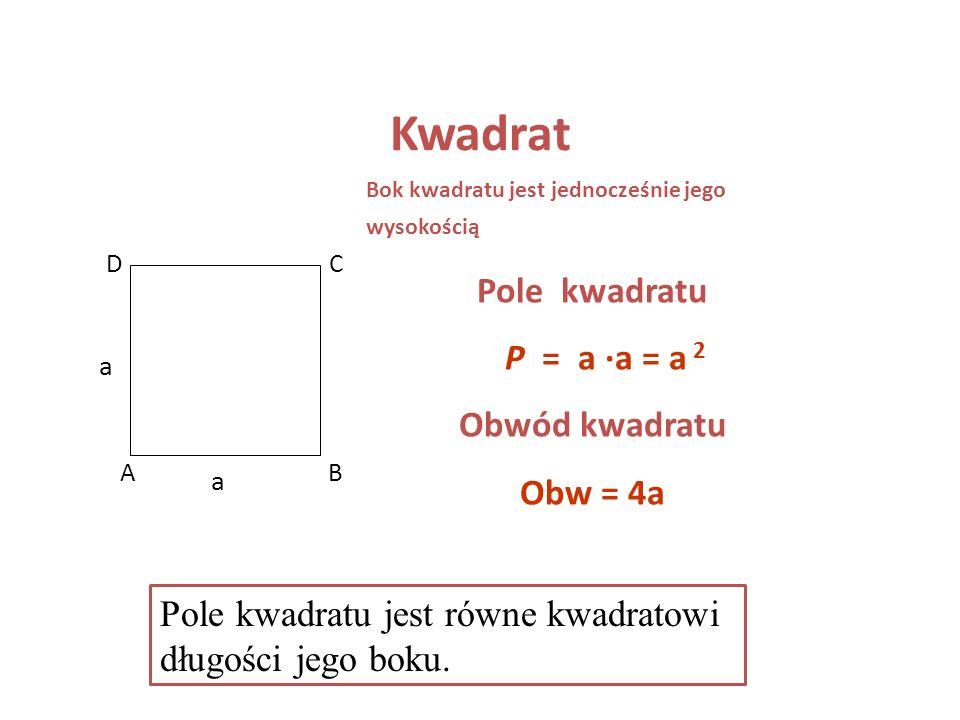 Kwadrat Kwadrat to prostokąt o równych bokach A B CD O Własności: 1. AD BC oraz AB DC 2. AD = DC = CB = BA 3. kąt A = kąt B = kąt C = kąt D = 90° 4. s