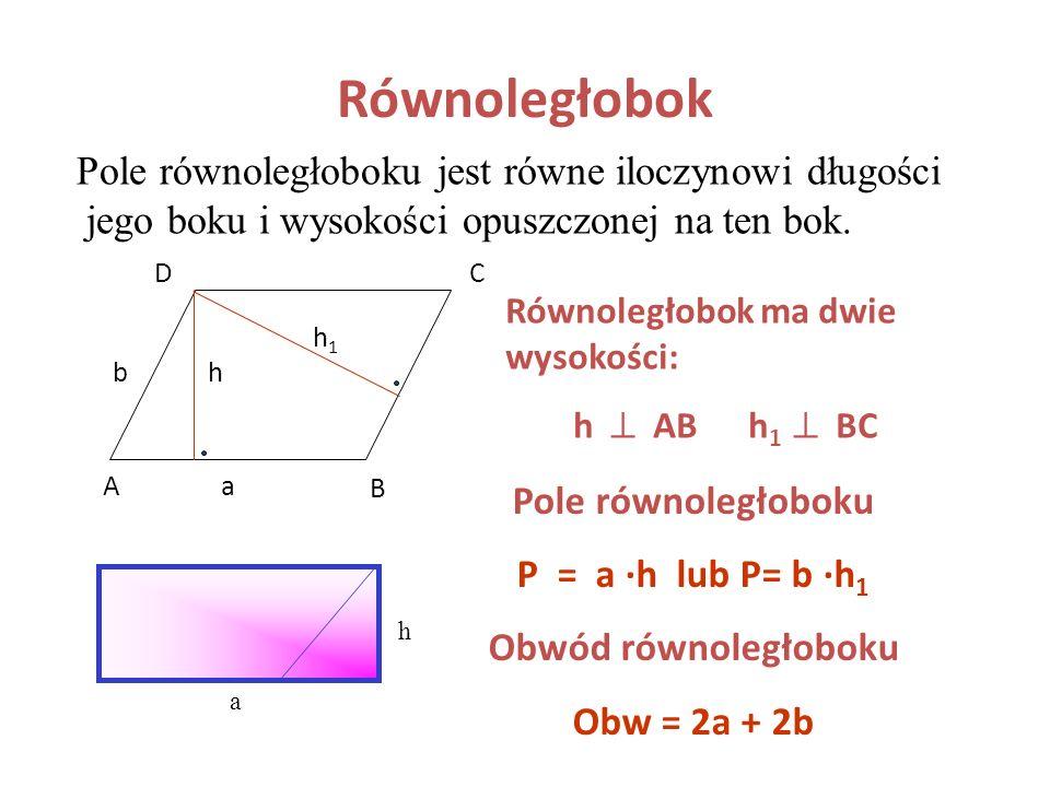 Prostokąt Pole prostokąta P = a*b Obwód prostokąta Obw = 2a + 2b a b Pole prostokąta jest równe iloczynowi długości jego dwóch sąsiednich boków.