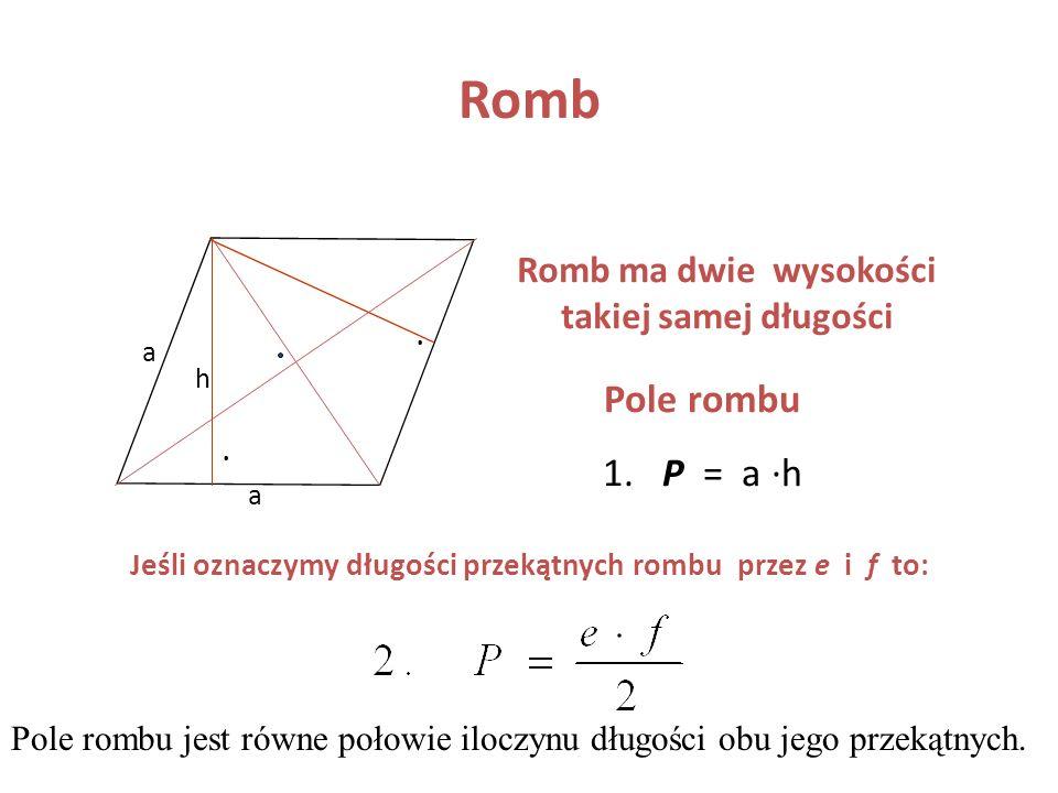 Romb Romb jest równoległobokiem, którego wszystkie boki są równe A B CD O Własności: 1. AD BC oraz AB DC 2. AD = DC = CB = BA 3. kąt A = kąt C i kąt B