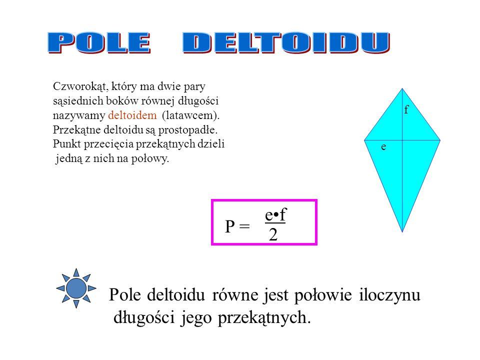 aa h h Zaobserwuj, że pole trójkąta jest dokładnie równe połowie pola równoległoboku. Korzystając ze wzoru na pole równoległoboku mamy: P = ½ ah Pole