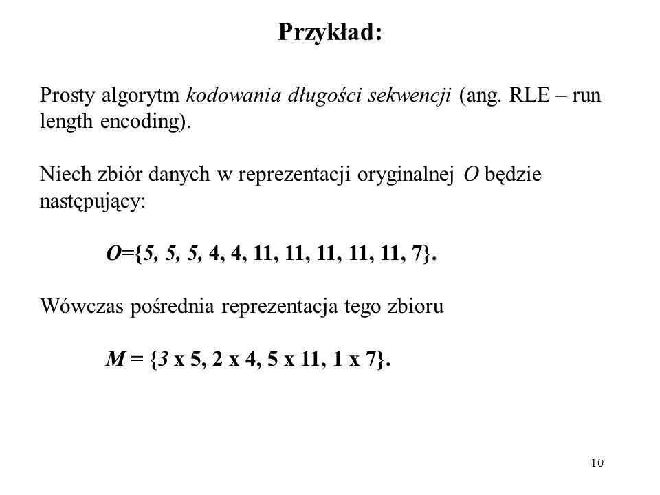 10 Przykład: Prosty algorytm kodowania długości sekwencji (ang. RLE – run length encoding). Niech zbiór danych w reprezentacji oryginalnej O będzie na