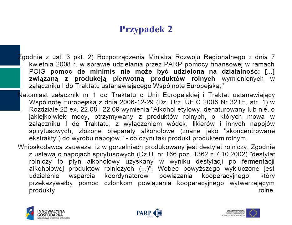 Przypadek 2 Zgodnie z ust. 3 pkt. 2) Rozporządzenia Ministra Rozwoju Regionalnego z dnia 7 kwietnia 2008 r. w sprawie udzielania przez PARP pomocy fin
