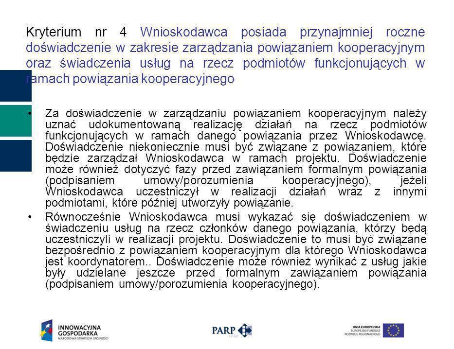 Kryterium nr 4 Wnioskodawca posiada przynajmniej roczne doświadczenie w zakresie zarządzania powiązaniem kooperacyjnym oraz świadczenia usług na rzecz