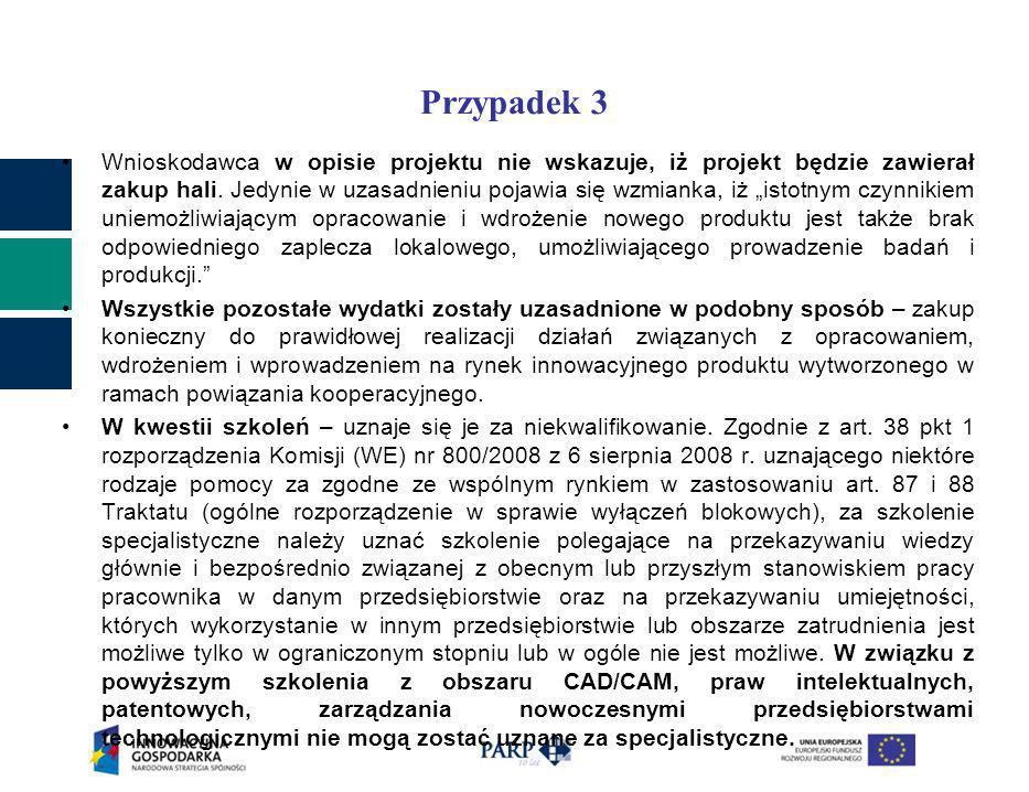 Przypadek 3 Wnioskodawca w opisie projektu nie wskazuje, iż projekt będzie zawierał zakup hali. Jedynie w uzasadnieniu pojawia się wzmianka, iż istotn