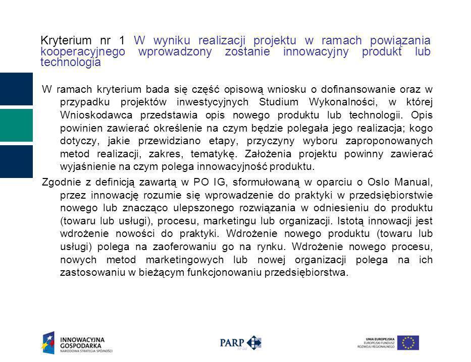 Kryterium nr 1 W wyniku realizacji projektu w ramach powiązania kooperacyjnego wprowadzony zostanie innowacyjny produkt lub technologia W ramach kryte