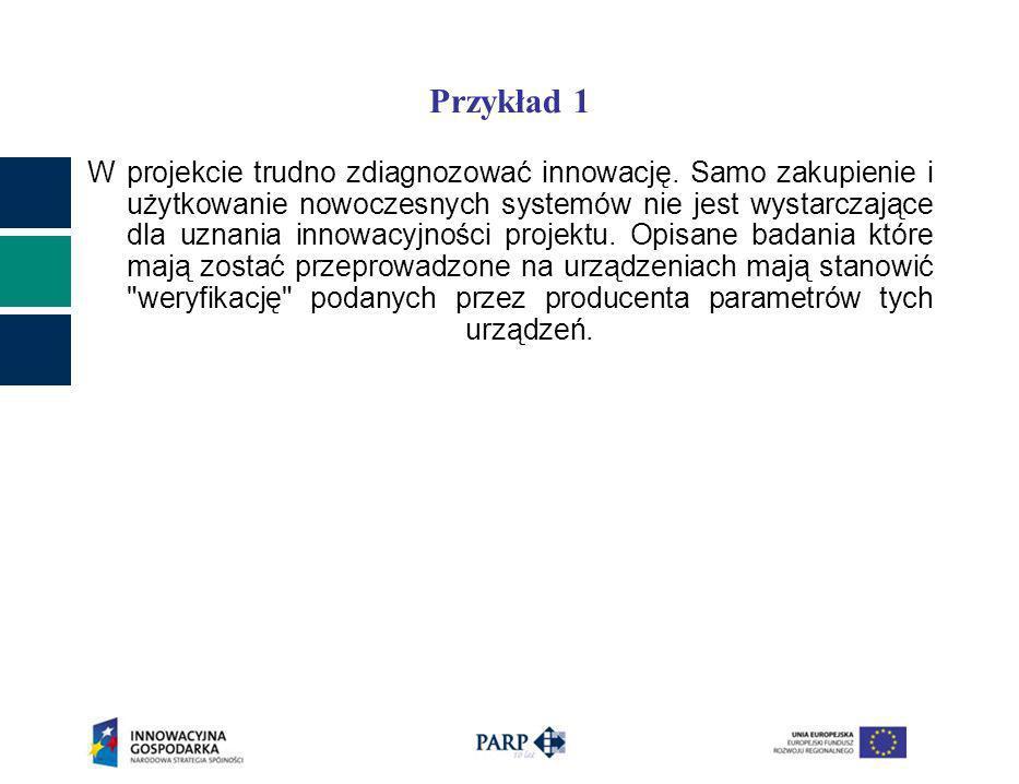 Przykład 1 W projekcie trudno zdiagnozować innowację. Samo zakupienie i użytkowanie nowoczesnych systemów nie jest wystarczające dla uznania innowacyj