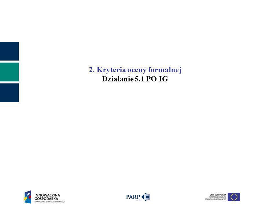 2. Kryteria oceny formalnej Działanie 5.1 PO IG