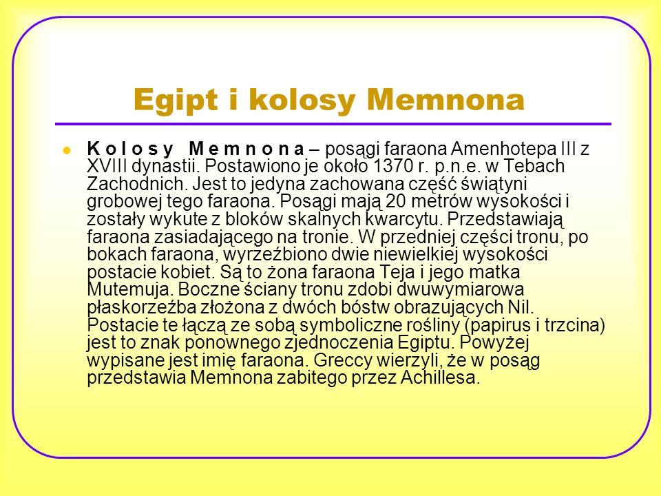 Egipt i kolosy Memnona K o l o s y M e m n o n a – posągi faraona Amenhotepa III z XVIII dynastii. Postawiono je około 1370 r. p.n.e. w Tebach Zachodn
