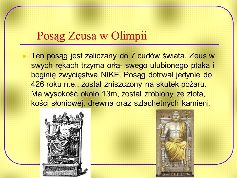 Posąg Zeusa w Olimpii Ten posąg jest zaliczany do 7 cudów świata. Zeus w swych rękach trzyma orła- swego ulubionego ptaka i boginię zwycięstwa NIKE. P