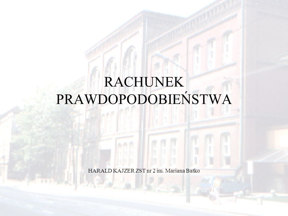 RACHUNEK PRAWDOPODOBIEŃSTWA HARALD KAJZER ZST nr 2 im. Mariana Batko