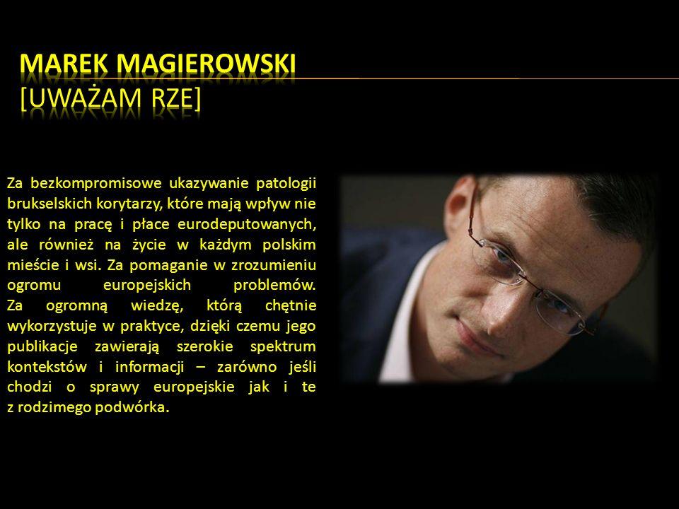 Za bezkompromisowe ukazywanie patologii brukselskich korytarzy, które mają wpływ nie tylko na pracę i płace eurodeputowanych, ale również na życie w każdym polskim mieście i wsi.