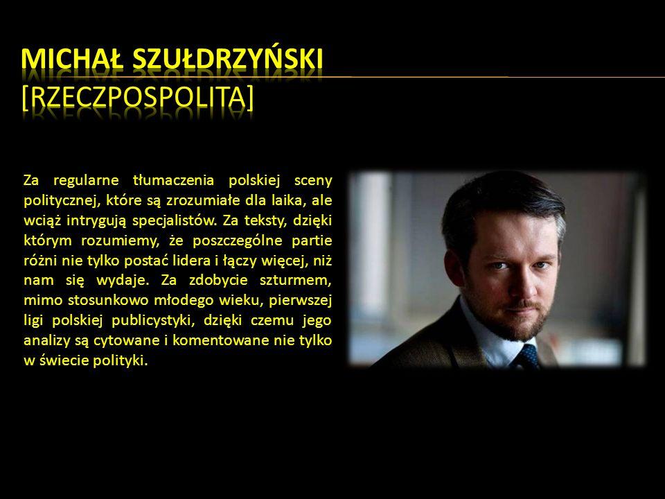 Za regularne tłumaczenia polskiej sceny politycznej, które są zrozumiałe dla laika, ale wciąż intrygują specjalistów.