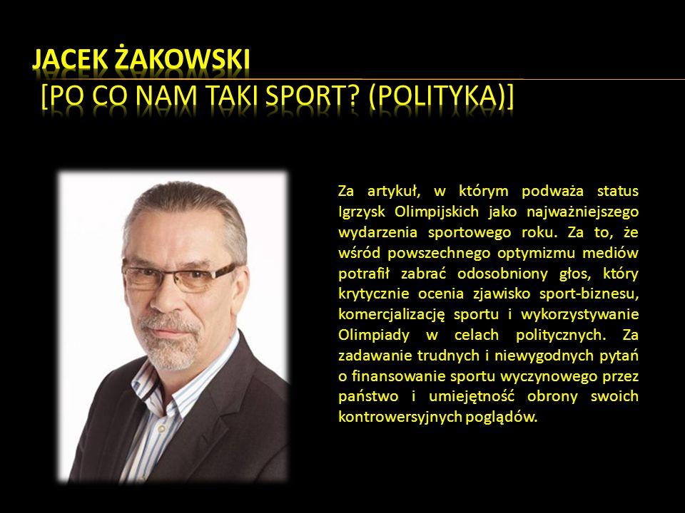 Za artykuł, w którym podważa status Igrzysk Olimpijskich jako najważniejszego wydarzenia sportowego roku.