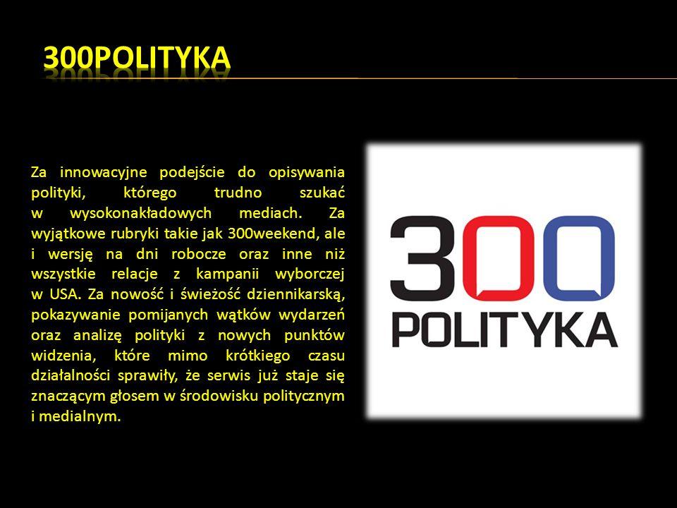 Za innowacyjne podejście do opisywania polityki, którego trudno szukać w wysokonakładowych mediach.