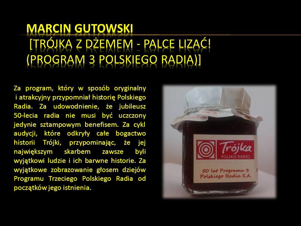 Za program, który w sposób oryginalny i atrakcyjny przypomniał historię Polskiego Radia.